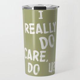 I Really DO Care, Do U? Travel Mug