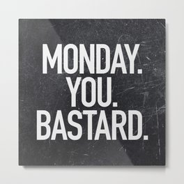Monday You Bastard Metal Print