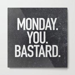 Monday You Bastard Metal Print