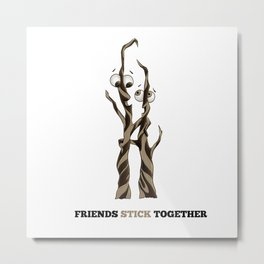 Friends Stick Together by dana alfonso Metal Print