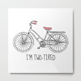 I'm Two-Tired Metal Print