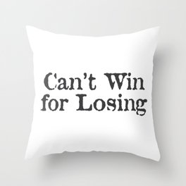 Can't Win for Losing Throw Pillow