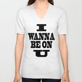 I Wanna Be On U Unisex V-Neck