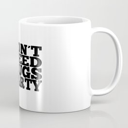 I DON'T NEED DRUGS TO PARTY! Coffee Mug