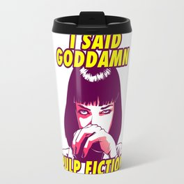I said goddamn - Mia Wallace - Pulp Fiction Travel Mug
