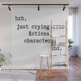 Be right back, just crying over fictional characters. No big deal. | Veronica Nagorny Wall Mural
