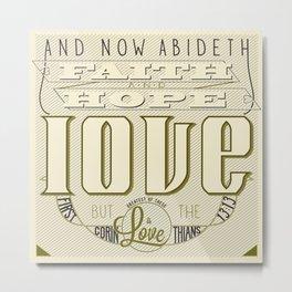 Faith Hope and Love | 1 Corinthians 13:13  Metal Print