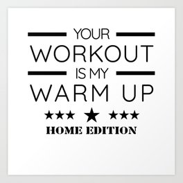 Your Workout Is My Warm Up Funny Fitness Home Sports Gift Art Print