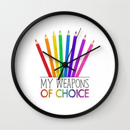 My Weapons Of Choice  |  Pencil Crayons Wall Clock