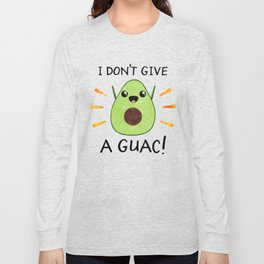I don't give a guac! Long Sleeve T-shirt