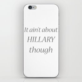 it ain't about hillary though iPhone Skin