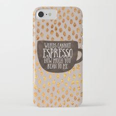 Words cannot espresso how much you bean to me iPhone 7 Slim Case