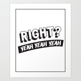 Right? Art Print