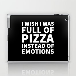 I Wish I Was Full of Pizza Instead of Emotions (Black & White) Laptop & iPad Skin