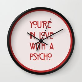 You're In Love With A Psycho Wall Clock