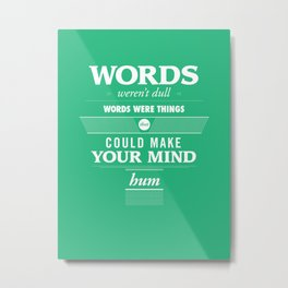 Words weren't dull Metal Print
