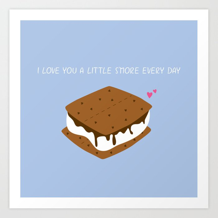 A LITTLE S'MORE EVERY DAY Art Print