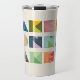 Makers Gonna Make Travel Mug
