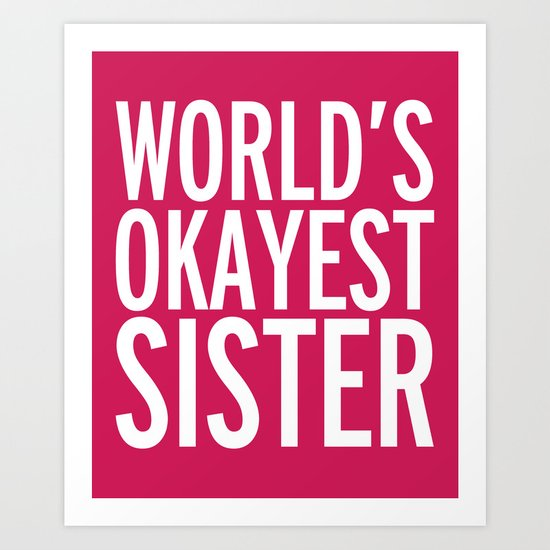 World's Okayest Sister Funny Quote Art Print