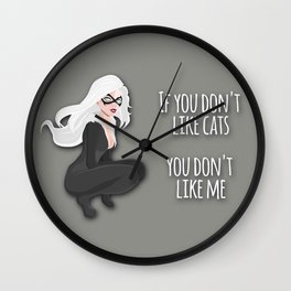 If you don't like cats You don't like me. Wall Clock