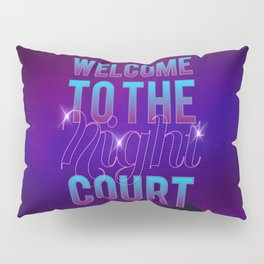 Welcome to the Night Court Pillow Sham