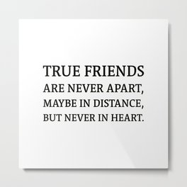 True friends never apart maybe in distance but never in heart - Helen Keller on friends Metal Print