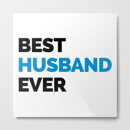 Best Husband Ever Quote Metal Print