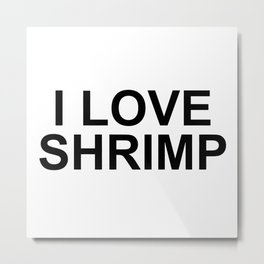 I LOVE SHRIMP Metal Print