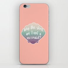 Why the shell am I not a mermaid? iPhone & iPod Skin