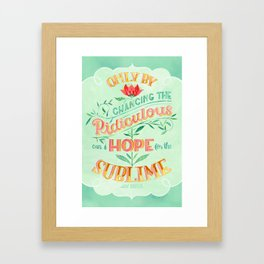 Only by Chancing the Ridiculous Can I Hope for the Sublime Framed Art Print
