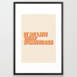 """It be like that sometimes"" Framed Art Print"