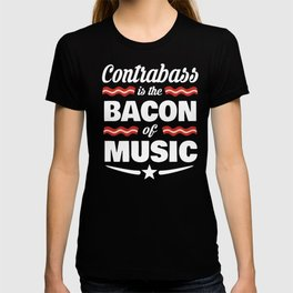 Contrabass Is The Bacon Of Music  T-shirt