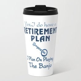 I Plan On Playing The Banjo! Travel Mug