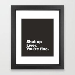 Shut up Liver. You're fine. Framed Art Print