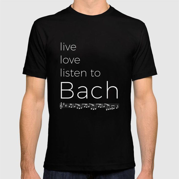 Live, love, listen to Bach (dark colors) T-shirt