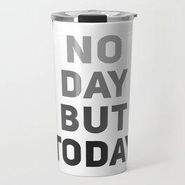 No Day But Today Travel Mug