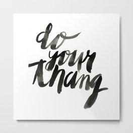 Do Your Thang Metal Print