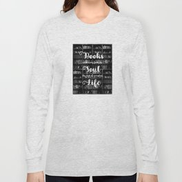 Books Wash Away From the Soul the Dust of Everyday Life - Misquote Long Sleeve T-shirt