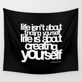 life isn't about finding yourself life is about creating yourself Wall Tapestry