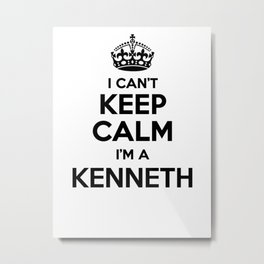 I cant keep calm I am a KENNETH Metal Print