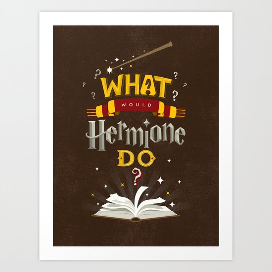 What Would Hermione Do? Art Print