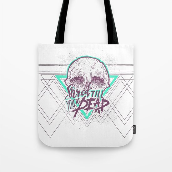 Shred Till You're Dead Tote Bag