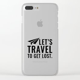 Let's Travel To Get Lost Gift Clear iPhone Case