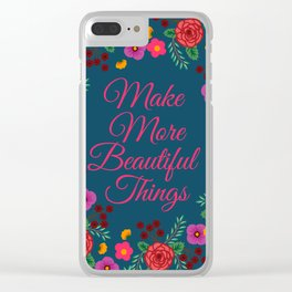 Make more beautiful things Clear iPhone Case