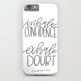 Inhale Confidence, Exhale Doubt iPhone Case