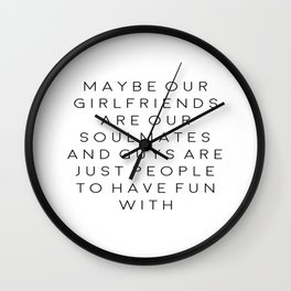 FEMINISM POSTER, Maybe Our Girlfriends Are Our Soulmates,Girls Room Decor,Sarcasm Quote Wall Clock