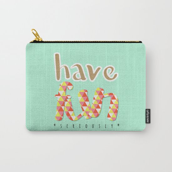 Have Fun (seriously) Carry-All Pouch