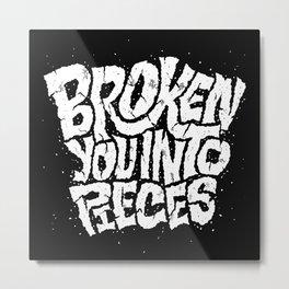 Broken You Into Pieces Metal Print