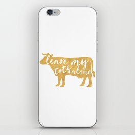 LEAVE MY TITS ALONE vegan cow quote iPhone Skin