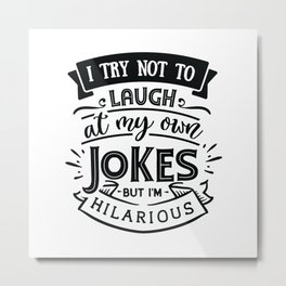 I try not to laugh at my own jokes but I'm hilarious - Funny hand drawn quotes illustration. Funny humor. Life sayings. Metal Print
